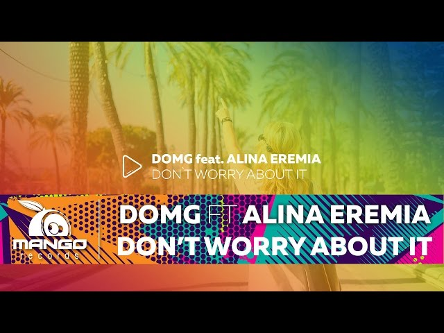 DOMG feat Alina Eremia - Don't Worry About It