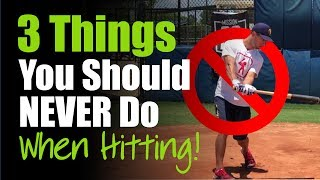 3 Things You Should NEVER Do When Hitting! - Baseball Hitting Tips