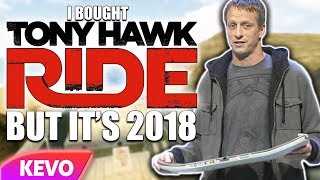 I bought Tony Hawk Ride but it's 2018