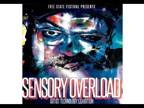 Sensory Overload: Artist Technology Exhibition - FREE STATE FESTIVAL 2015