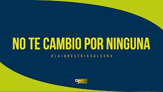 CHIQUITO TEAM BAND - No Te Cambio Por Ninguna [Official Audio]