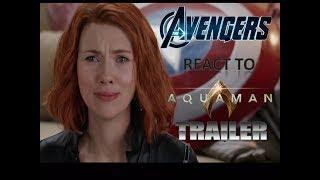 AVENGERS REACT TO AQUAMAN FINAL TRAILER | Aquaman final trailer reaction