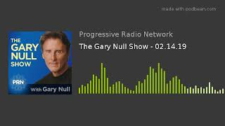 The Gary Null Show - 02.14.19