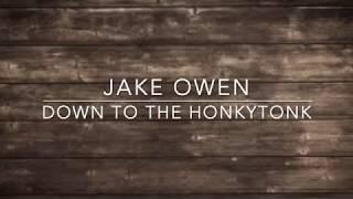 Download Jake Owen  Down to the Honkytonk Lyrics MP3