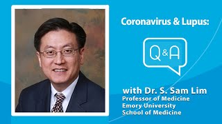 Dr. Sam Lim Q&A on COVID-19 and Lupus