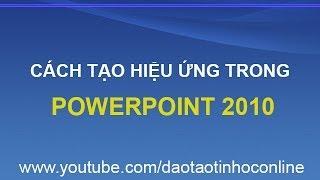 Cách tạo hiệu ứng trong PowerPoint 2010 chuyên nghiệp
