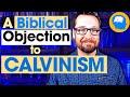 Why I Think Calvinism Is Unbiblical