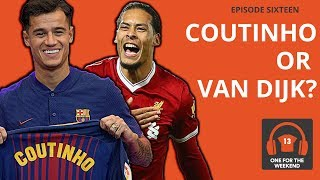 LIVERPOOL VS MAN CITY | DO VAN DIJK & COUTINHO TRANSFERS MAKE REDS STRONGER? | ONE FOR THE WEEKEND