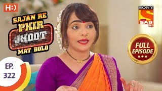 Sajan Re Phir Jhoot Mat Bolo - Ep 322 - Full Episode - 21st August, 2018