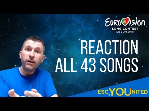 Reaction to all 43 songs of Eurovision 2018