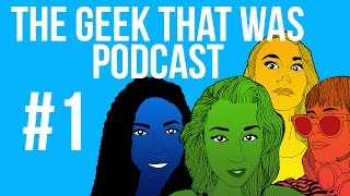 The Geek That Was Podcast #1