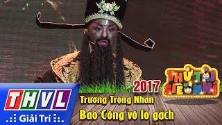 THVL   Thử tài siêu nhí 2017 – Tập 12[7]: Bao Công vô lò gạch – Trương Trọng Nhân