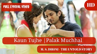 Kaun Tujhe Full song with lyrics | M. S. DHONI - THE UNTOLD STORY
