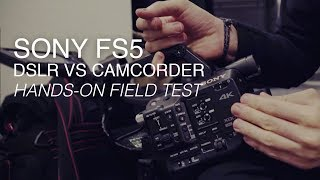 The Sony FS5   DSLR vs Camcorder