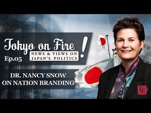 Tokyo on Fire: Episode 5 – Dr. Nancy Snow on Nation Branding
