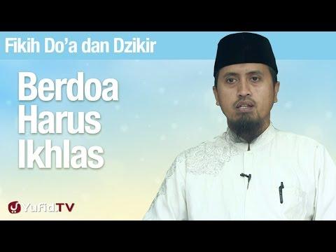 Fiqih Doa dan Dzikir: Berdoa Harus Ikhlas - Ustadz Abdullah Zaen, MA