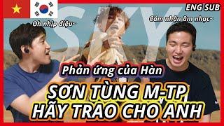 [MV Reaction] SƠN TÙNG M-TP - HÃY TRAO CHO ANH