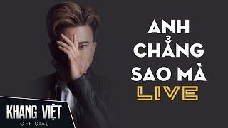 Anh Chẳng Sao Mà - Live | Khang Việt