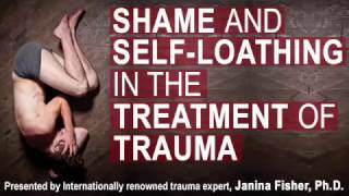 Shame and Self-Loathing in the Treatment of Trauma with Janina Fisher, Ph.D.