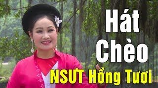 Hát Chèo Hay Nhất 2018 NSƯT Hồng Tươi - Nhà Hát Chèo Hải Dương