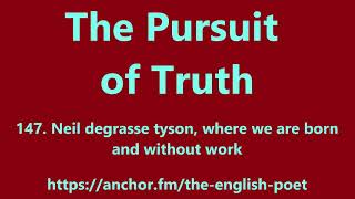 The Pursuit of truth 147 : Neil degrasse tyson, where we are born and without work