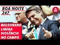 Boa Noite 247 (17.9.19)   Bolsonaro Libera Violência No Campo