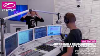 ASOT 807 Aurosonic & Denis Karpinsky & Kate Louise Smith - Heaven [progressive pick of the week]