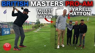 PLAYING IN THE BRITISH MASTERS PRO-AM WITH TYRRELL HATTON & THE TALLEST MAN IN BRITAIN