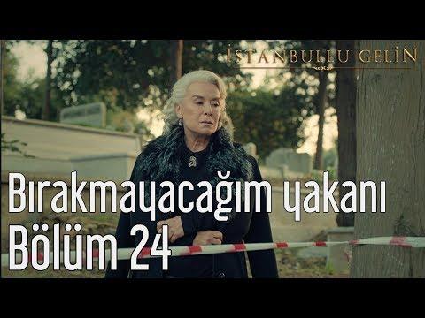 İstanbullu Gelin 24. Bölüm - Sormadan Bırakmayacağım Yakanı