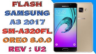 FLASH SAMSUNG A3 2017 SM-A320FL ANDROID 8.0.0 / REV U2