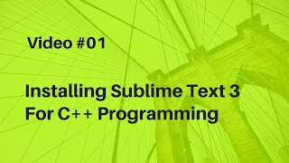Video #01 Installing Sublime Text 3 For C++ Programming