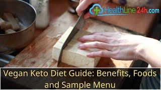 Vegan Keto Diet Guide: Benefits, Foods and Sample Menu