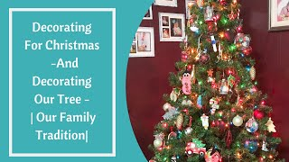 Decorating For Christmas  -And Decorating Our Tree - | Our Family Tradition|
