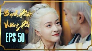 BẠCH PHÁT VƯƠNG PHI - TẬP 50 [FULL HD] | Phim Cổ Trang Hay Nhất | Phim Mới 2019