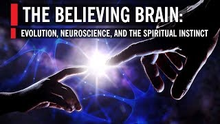 The Believing Brain: Evolution, Neuroscience, and the Spiritual Instinct