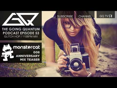 GQ Podcast - Glitch Hop / 110Bpm Mix & Monstercat 008 Anniversary Album Mix Teaser [Ep.53]