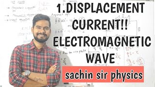 1.displacement current | electromagnetic waves | physics class 12