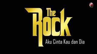 The Rock - Aku Cinta Kau Dan Dia [Official Music Audio]