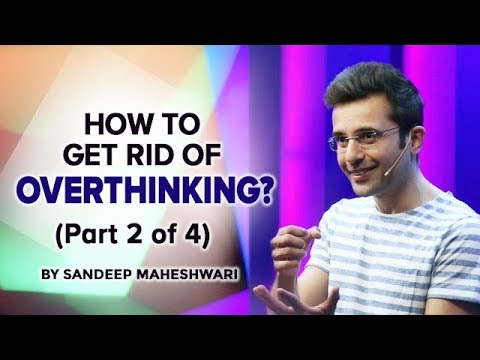 How to get rid of Overthinking? By Sandeep Maheshwari (Part 2 of 4)