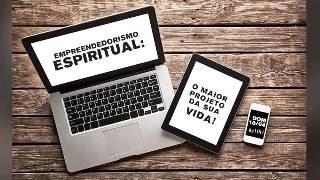 Empreendedorismo Espiritual: o Maior Projeto da sua Vida