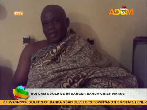 Bui Dam Could Be In Danger   Banda Chief Warns video