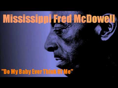 Do My Baby Ever Think Of Me ~ Mississippi Fred McDowell
