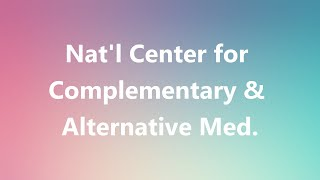 Nat'l Center for Complementary & Alternative Med. - Medical Meaning and Pronunciation