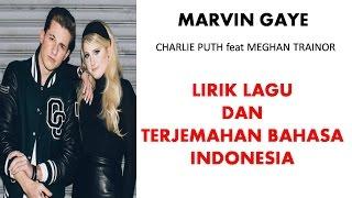 MARVIN GAYE - CHARLIE PUTH FEAT MEGHAN TRAINOR | LIRIK LAGU DAN TERJEMAHAN BAHASA INDONESIA