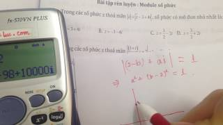 Tuyệt Kĩ Casio giải nhanh Hình Học Số Phức: Quỹ tích, Module max min...cực hay