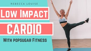 Low Impact Cardio with POPSUGAR Fitness - 10 MINUTE CALORIE BLAST | Rebecca Louise