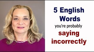 5 English Words You Are Probably Pronouncing Incorrectly - Common Mistakes|Accurate English