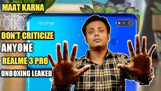 Stop To Make Realme 3 Pro Unboxing Leaked Video | Don't Criticize Anyone | My Opinion