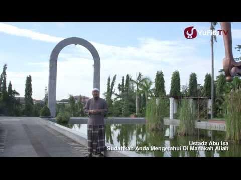 Ceramah Singkat: Sudahkah Anda Mengetahui Di Mana Allah - Ustadz Abu Isa
