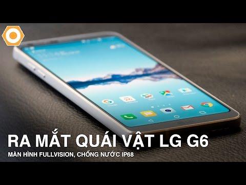 Ra Mắt Con Quái Vật LG G6 - Màn Hình Full Vision, Chống Nước IP68.